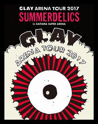 GLAY TOUR 2017 SUMMERDELICS
